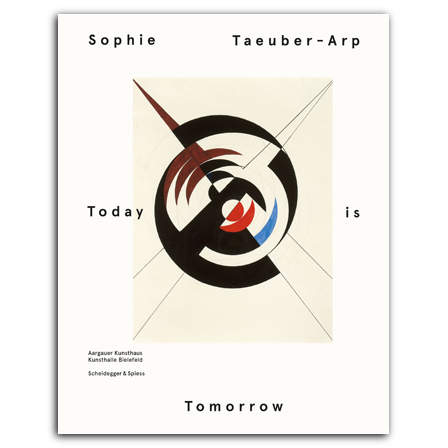 Sophie Taeuber-Arp – Today is Tomorrow
